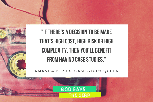 if there's a decision thats high cost, high risk or high complexity you'll benefit from having case studies, quote.